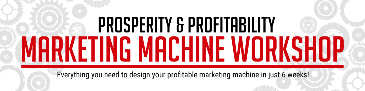 You Gotta See the Prosperity Profitability Marketing Machine Workshop