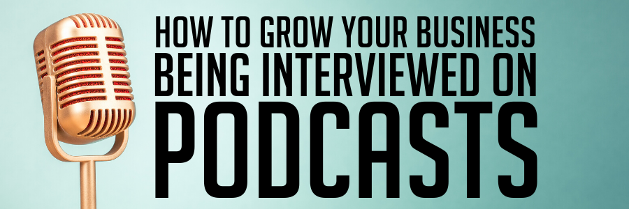 How to Grow Your Business Being Interviewed on Podcasts Webinar on Thursday