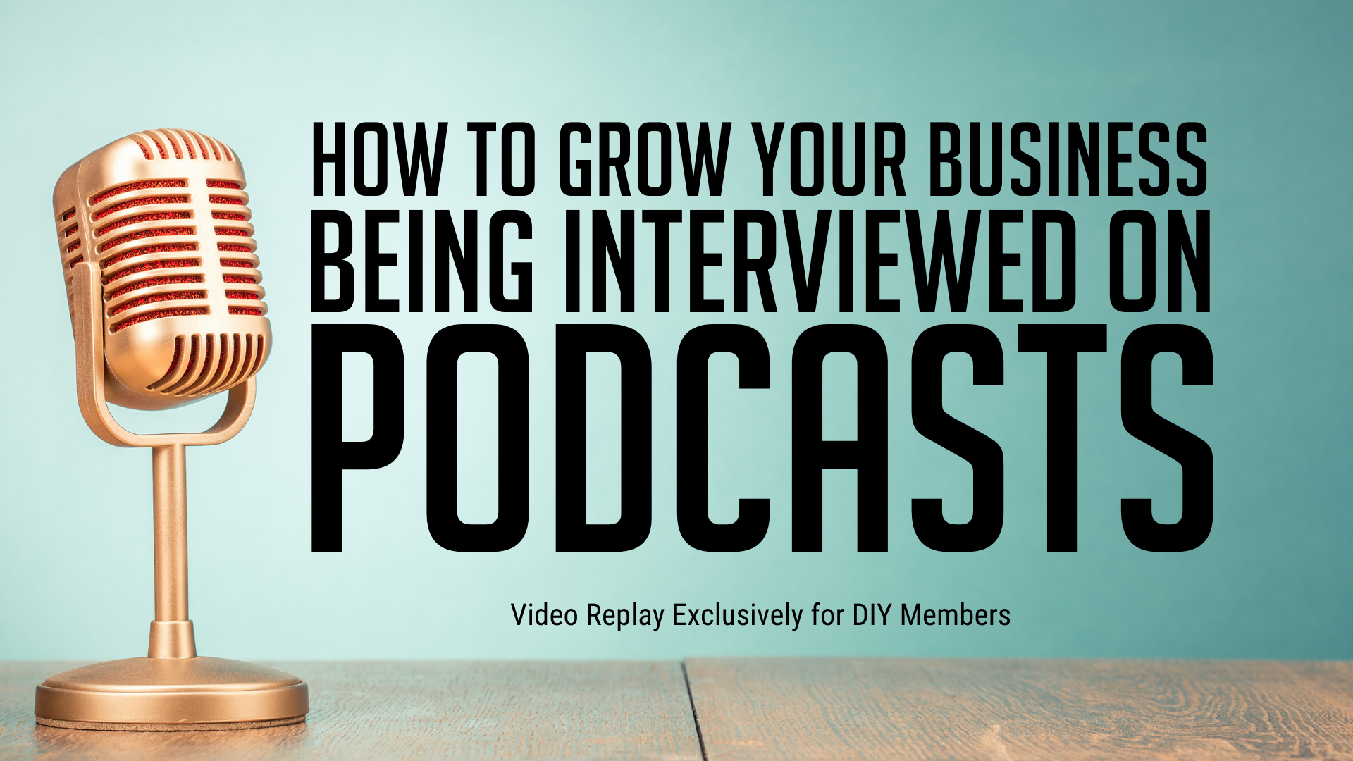 Thursday's How to Grow Your Business Being Interviewed on Podcasts video replay