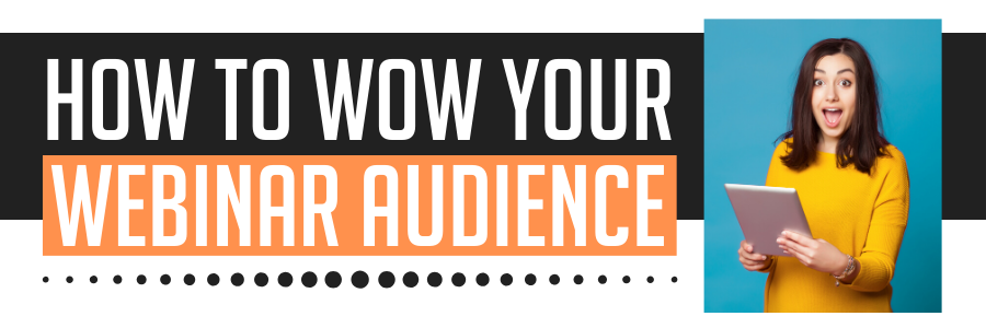How to Wow Your Webinar Audience Webinar on Thursday