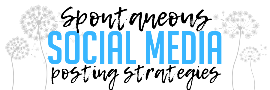 New! Spontaneous Social Media Posting Strategies Webinar on Thursday