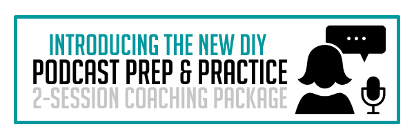 Introducing the new DIY Podcast Prep & Practice 2-session coaching package