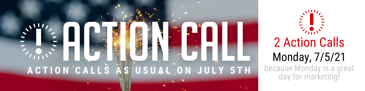 YES, There ARE Action Calls on Monday July 5th!
