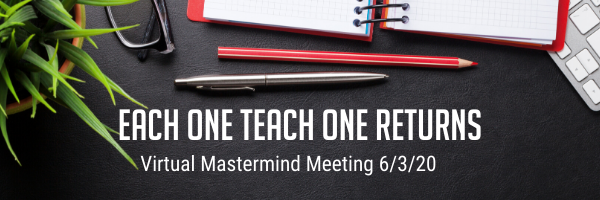 Each One Teach One Returns to Wednesday's Virtual Mastermind Meeting