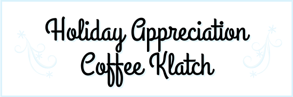 Holiday Appreciation Coffee Klatch on Friday at 10 AM Pacific