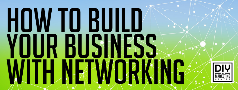 How to Build Your Business with Networking